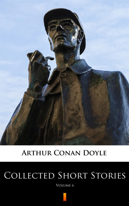 Arthur Conan Doyle - Collected Short Stories. Volume 6