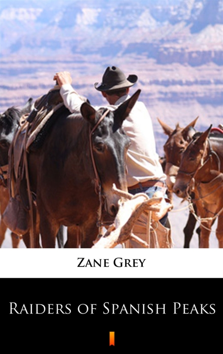 Zane Grey - Raiders of Spanish Peaks