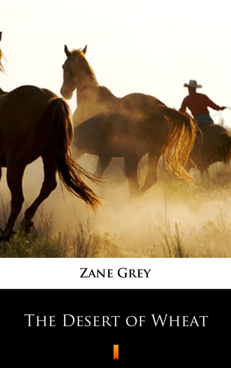 Zane Grey - The Desert of Wheat
