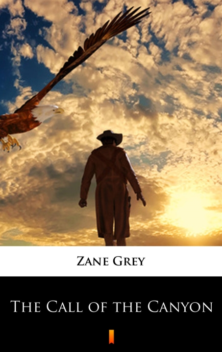 Zane Grey - The Call of the Canyon