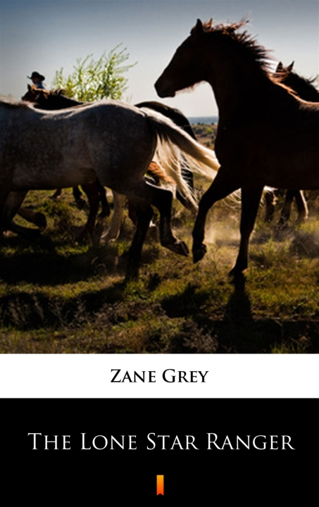 Zane Grey - The Lone Star Ranger