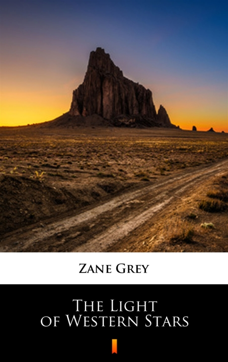 Zane Grey - The Light of Western Stars