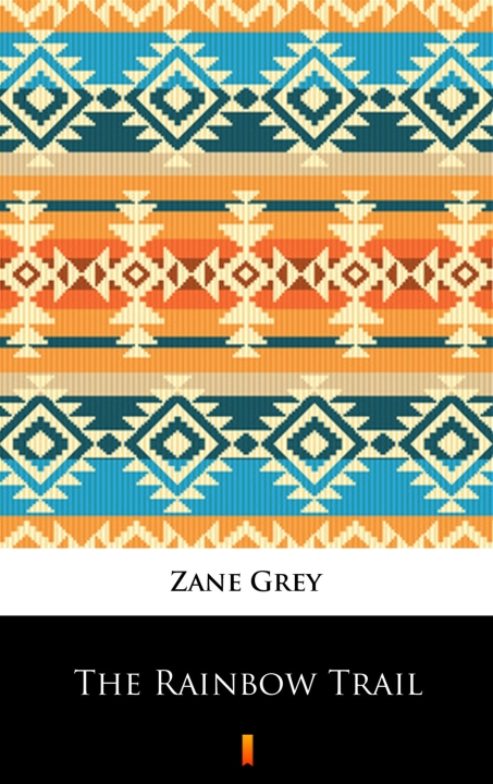 Zane Grey - The Rainbow Trail