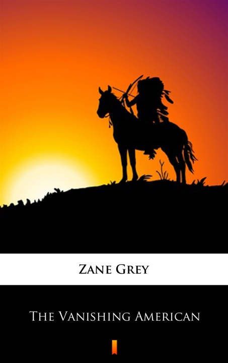 Zane Grey - The Vanishing American