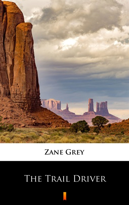 Zane Grey - The Trail Driver