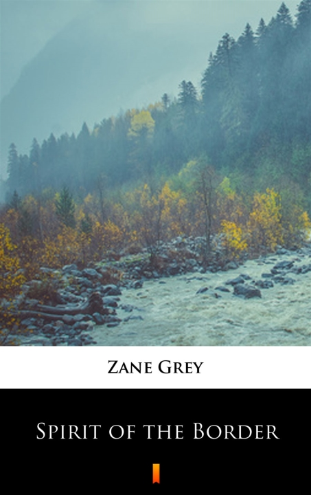 Zane Grey - Spirit of the Border