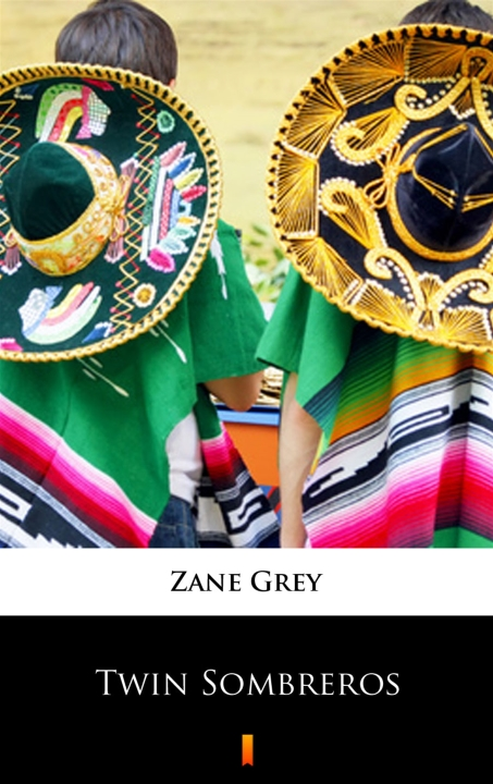 Zane Grey - Twin Sombreros