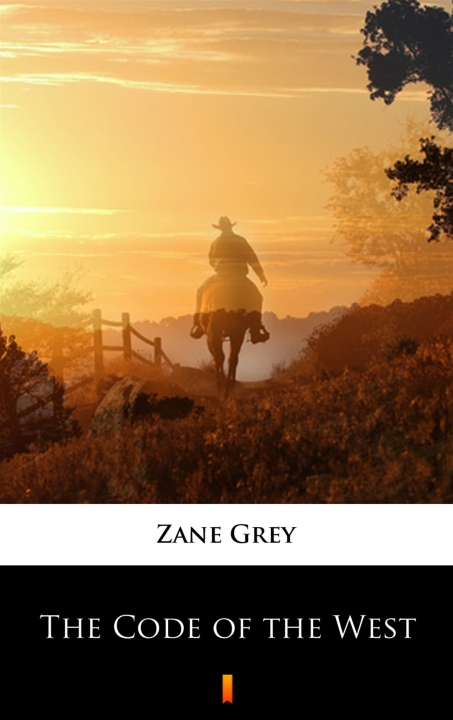 Zane Grey - The Code of the West
