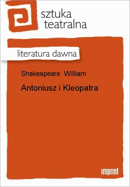 William Shakespeare - Antoniusz I Kleopatra