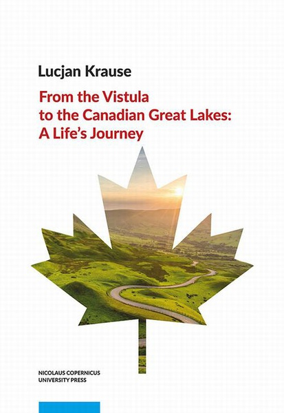 Lucjan Krause - From the Vistula to the Canadian Great Lakes: A Life's Journey