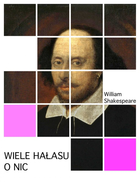 William Shakespeare - Wiele hałasu o nic