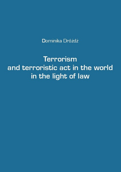 Dominika Dróżdż - Terrorism and terroristic act in the world in the light of law