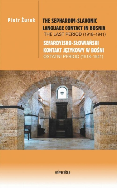 Piotr Żurek - The Sephardim-Slavonic language contact in Bosnia. The last period (1918-1941) / Sefardyjsko-słowiań