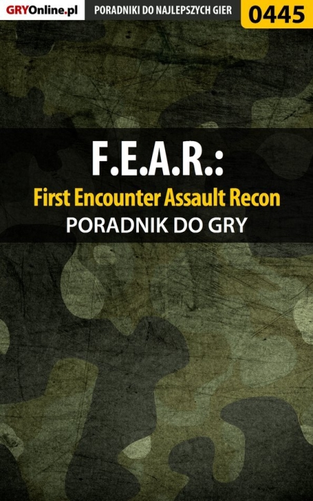 "Piotr ""Ziuziek"" Deja - F.E.A.R.: First Encounter Assault Recon - poradnik do gry"