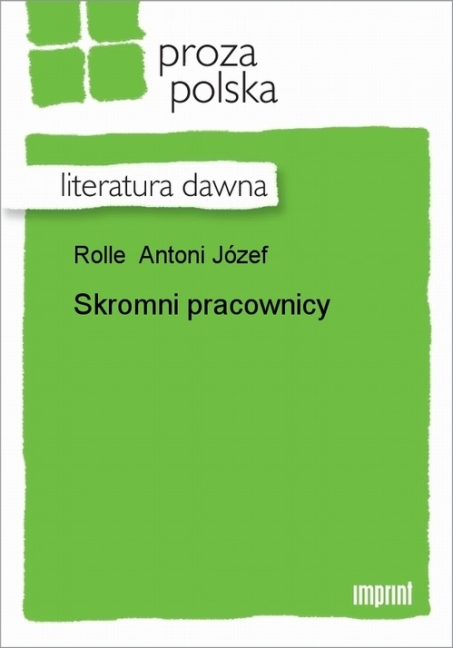Antoni Józef Rolle - Skromni pracownicy