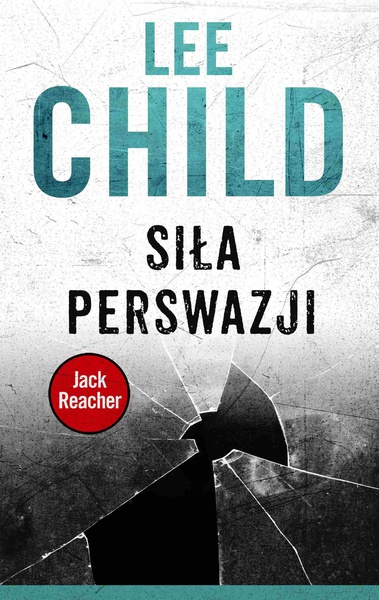 Lee Child - Jack Reacher. Siła perswazji